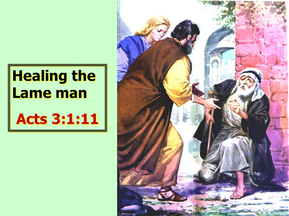 Healing the Lame man Acts 3:1:11 Healing the Lame man Acts 3:1:11