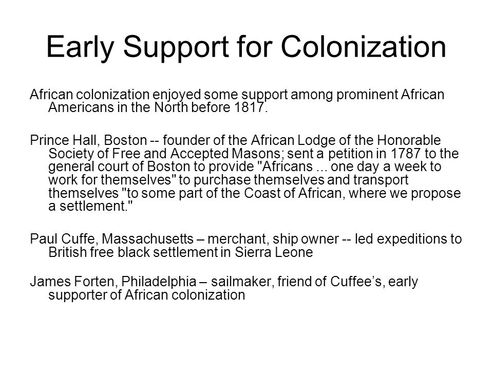 Early Support for Colonization African colonization enjoyed some support among prominent African Americans in the North before 1817.