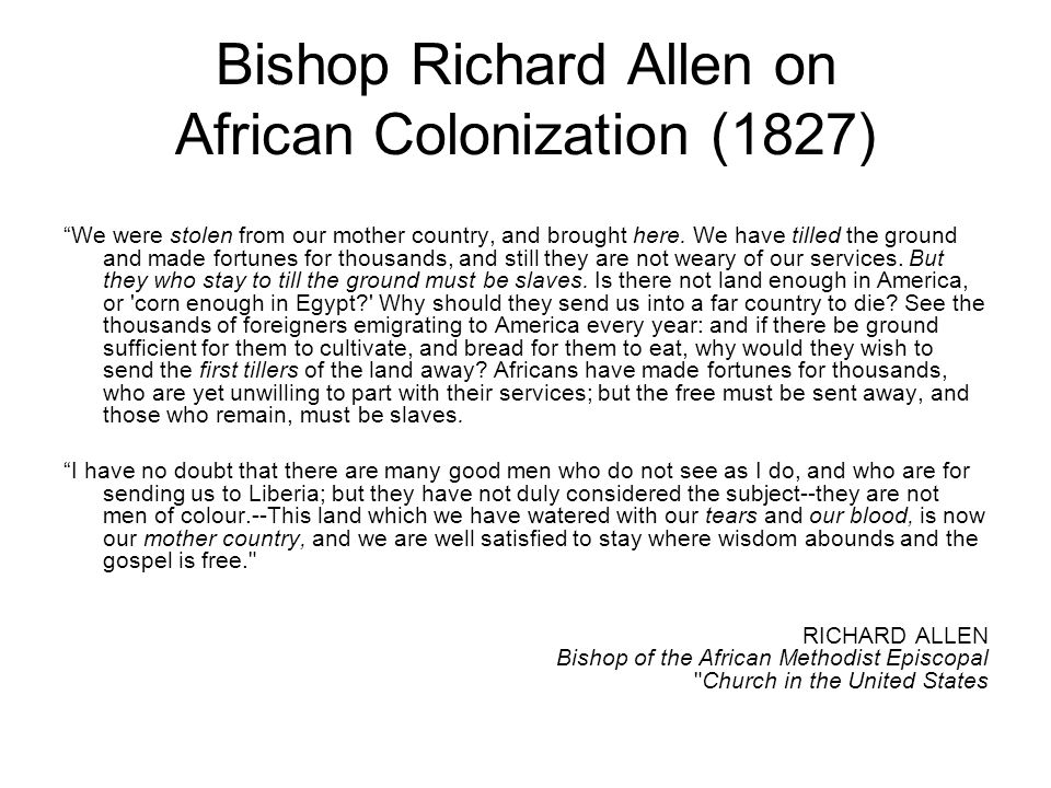 Bishop Richard Allen on African Colonization (1827) We were stolen from our mother country, and brought here.