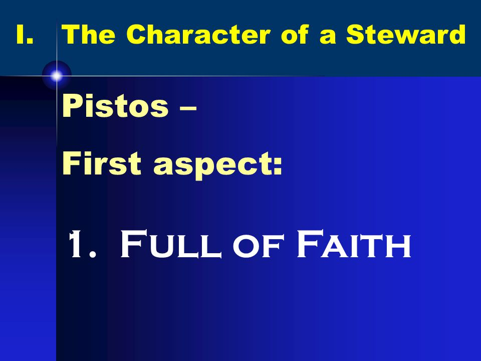 I. The Character of a Steward Pistos – First aspect: 1. Full of Faith