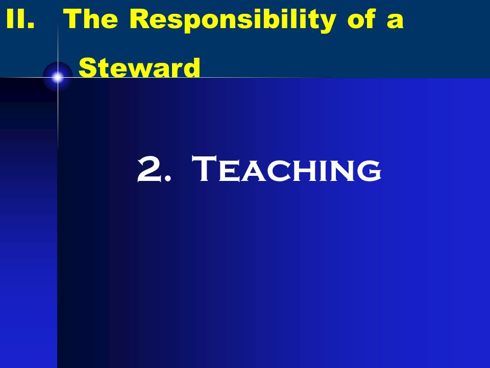 II. The Responsibility of a Steward 2. Teaching
