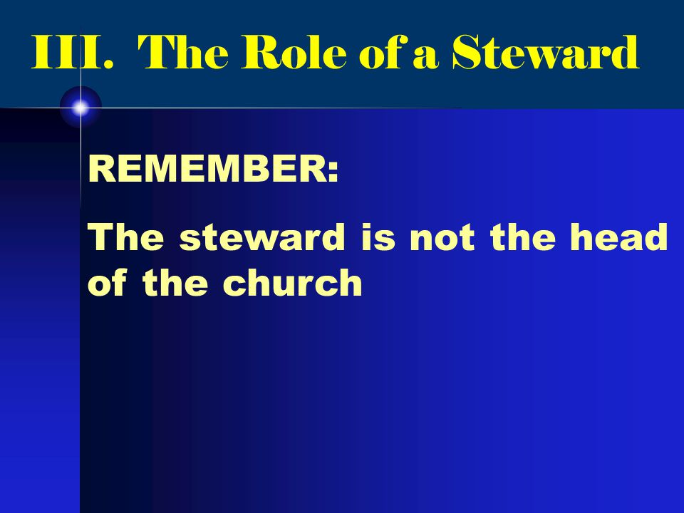 REMEMBER: The steward is not the head of the church