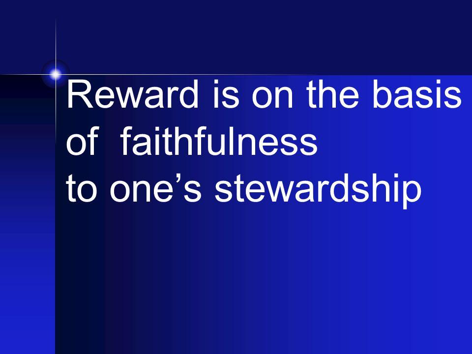 Reward is on the basis of faithfulness to one's stewardship