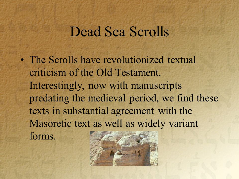 Dead Sea Scrolls The Scrolls have revolutionized textual criticism of the Old Testament.