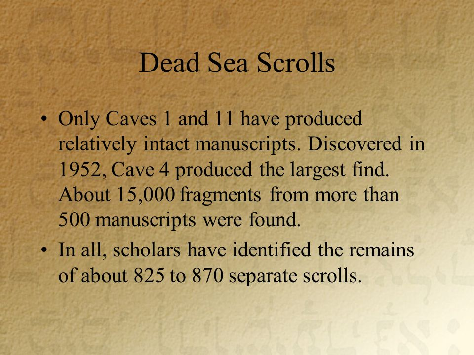 Dead Sea Scrolls Only Caves 1 and 11 have produced relatively intact manuscripts.