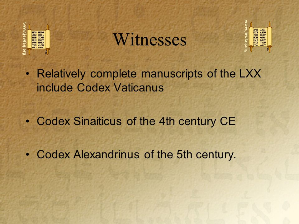 Relatively complete manuscripts of the LXX include Codex Vaticanus Codex Sinaiticus of the 4th century CE Codex Alexandrinus of the 5th century.