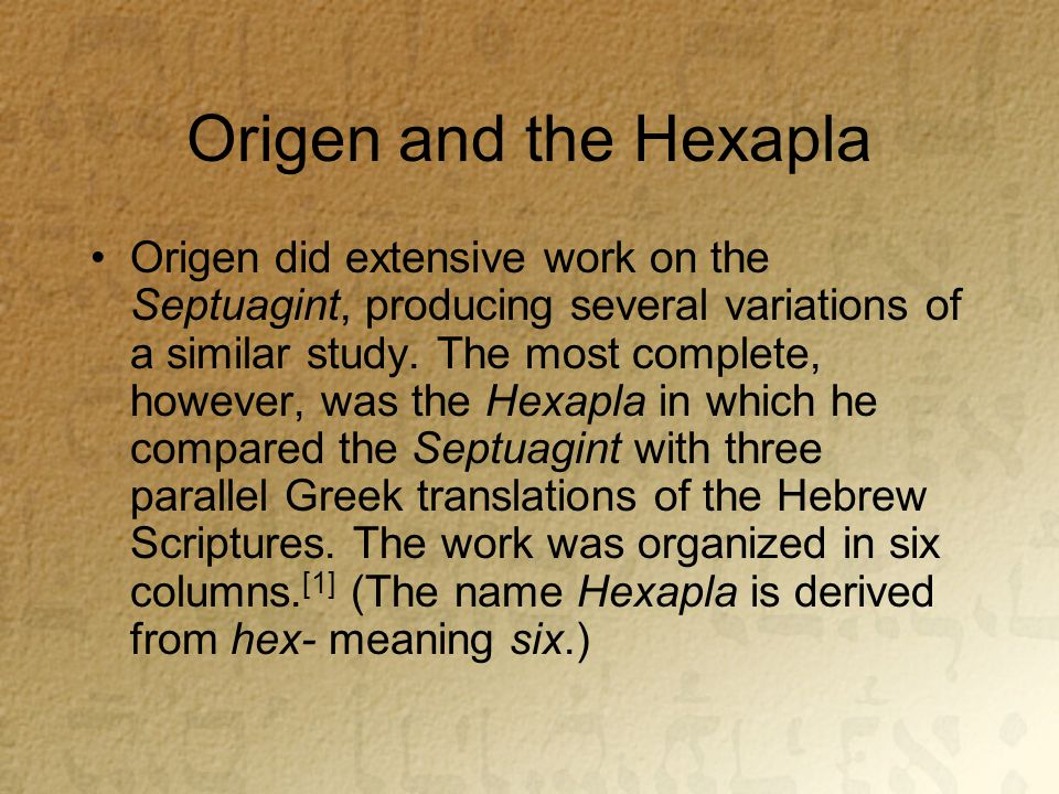 Origen and the Hexapla Origen did extensive work on the Septuagint, producing several variations of a similar study.