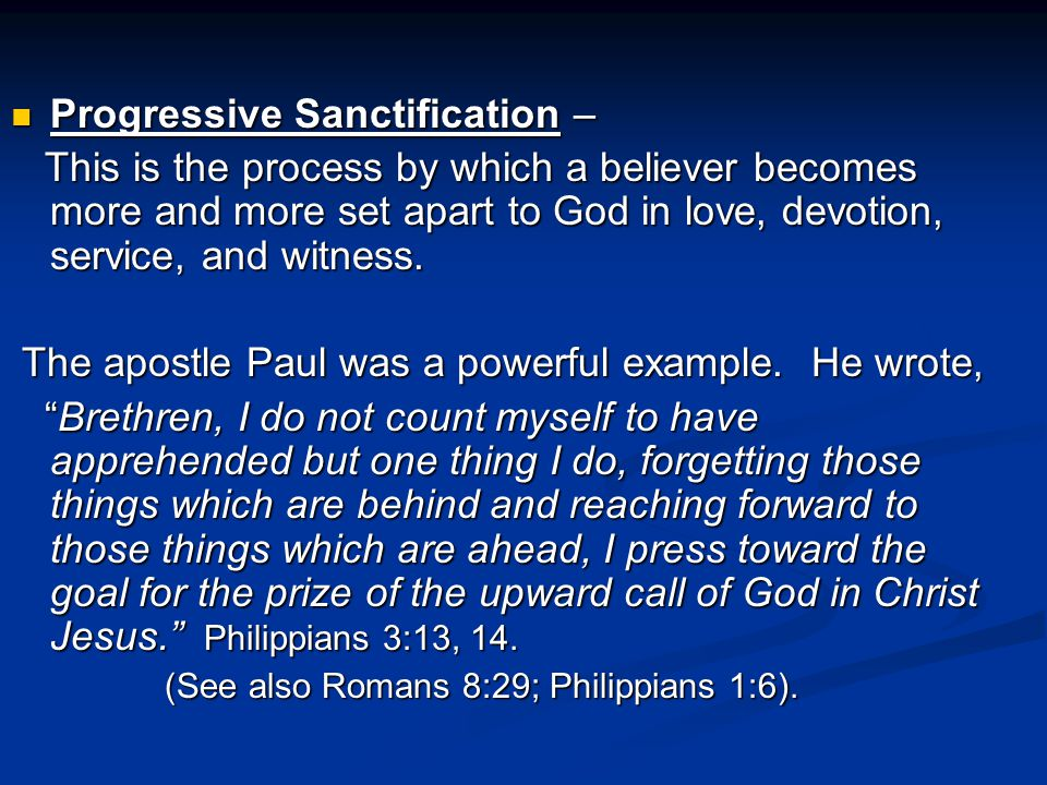 Progressive Sanctification – Progressive Sanctification – This is the process by which a believer becomes more and more set apart to God in love, devotion, service, and witness.