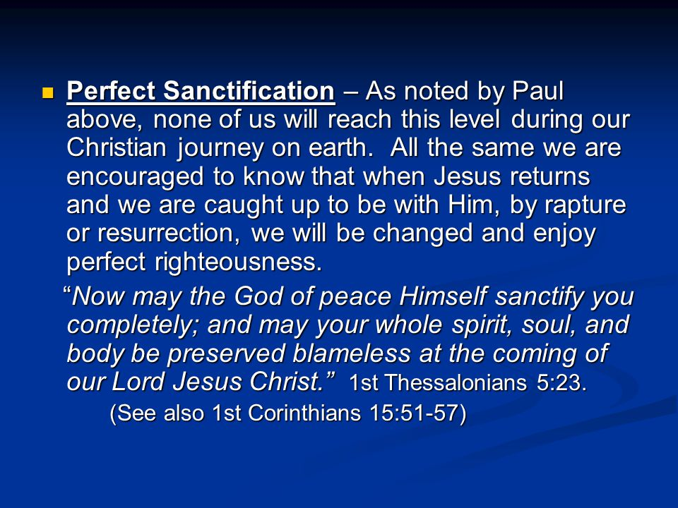 Perfect Sanctification – As noted by Paul above, none of us will reach this level during our Christian journey on earth.