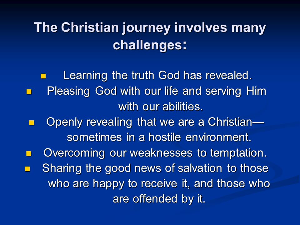 The Christian journey involves many challenges : Learning the truth God has revealed.