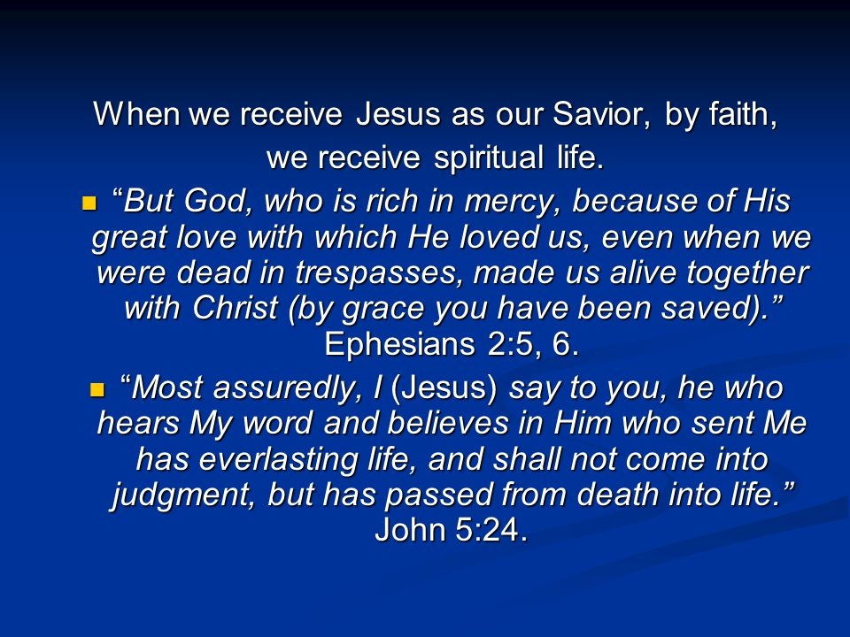When we receive Jesus as our Savior, by faith, we receive spiritual life.