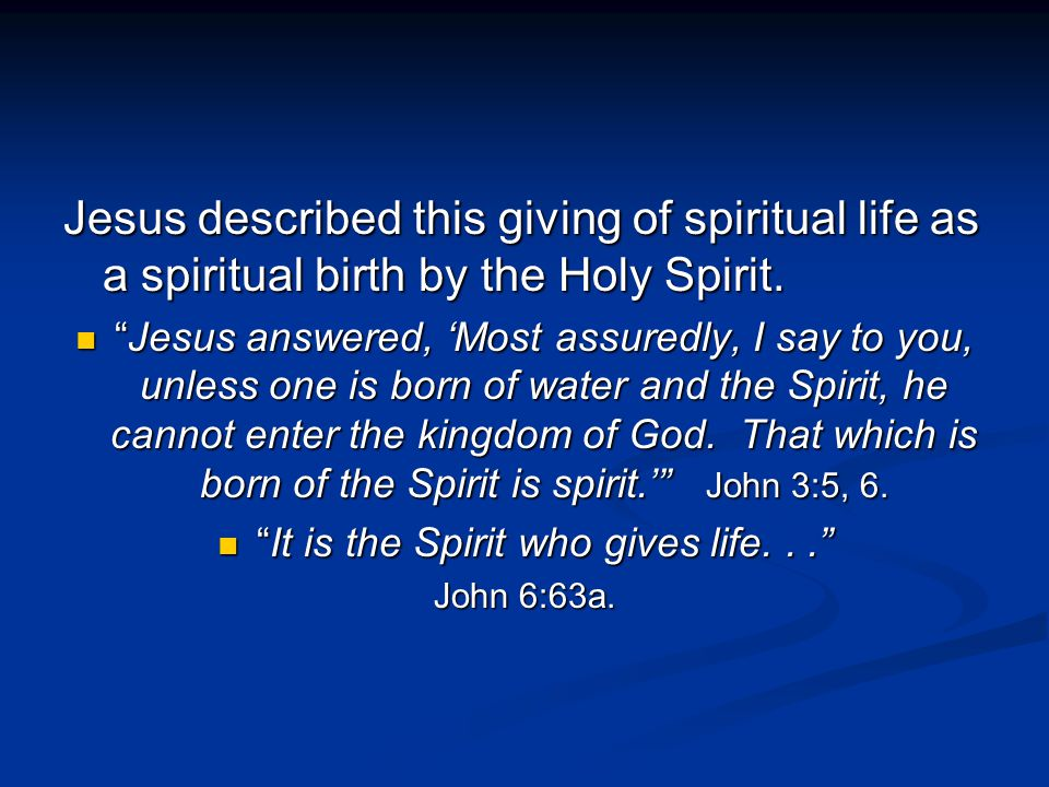 Jesus described this giving of spiritual life as a spiritual birth by the Holy Spirit.