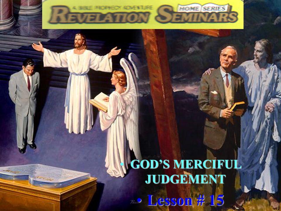1 GOD'S MERCIFUL JUDGEMENTGOD'S MERCIFUL JUDGEMENT Lesson # 15Lesson # 15