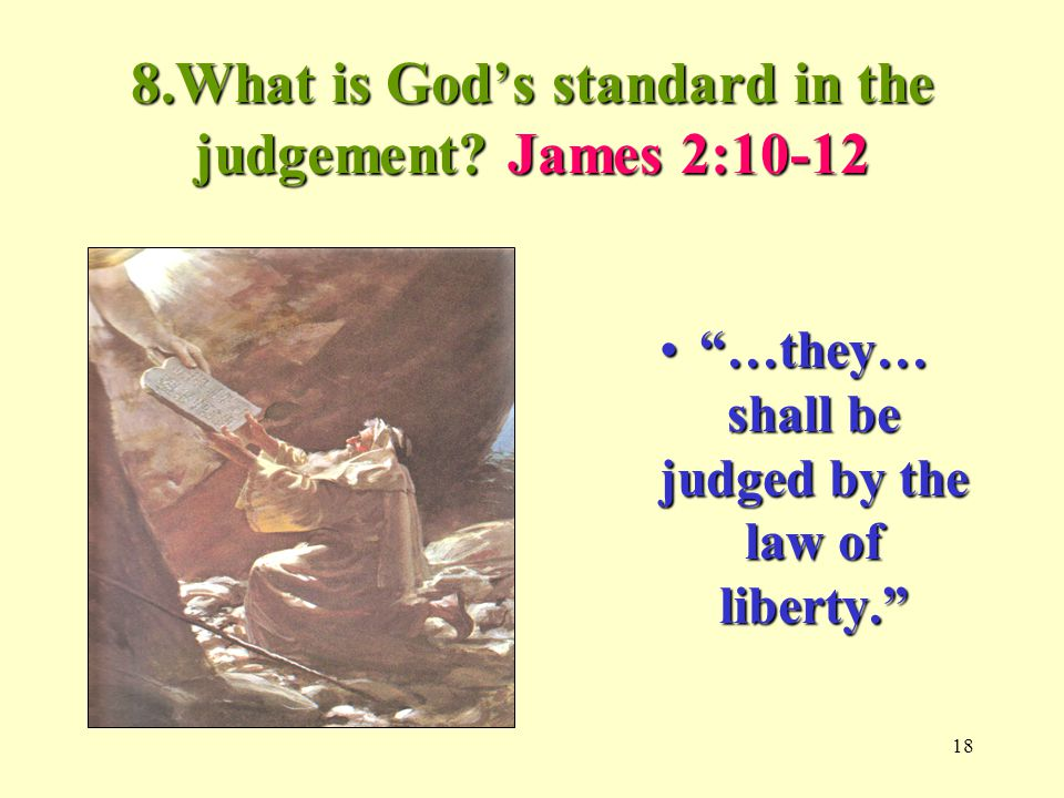 18 8.What is God's standard in the judgement.
