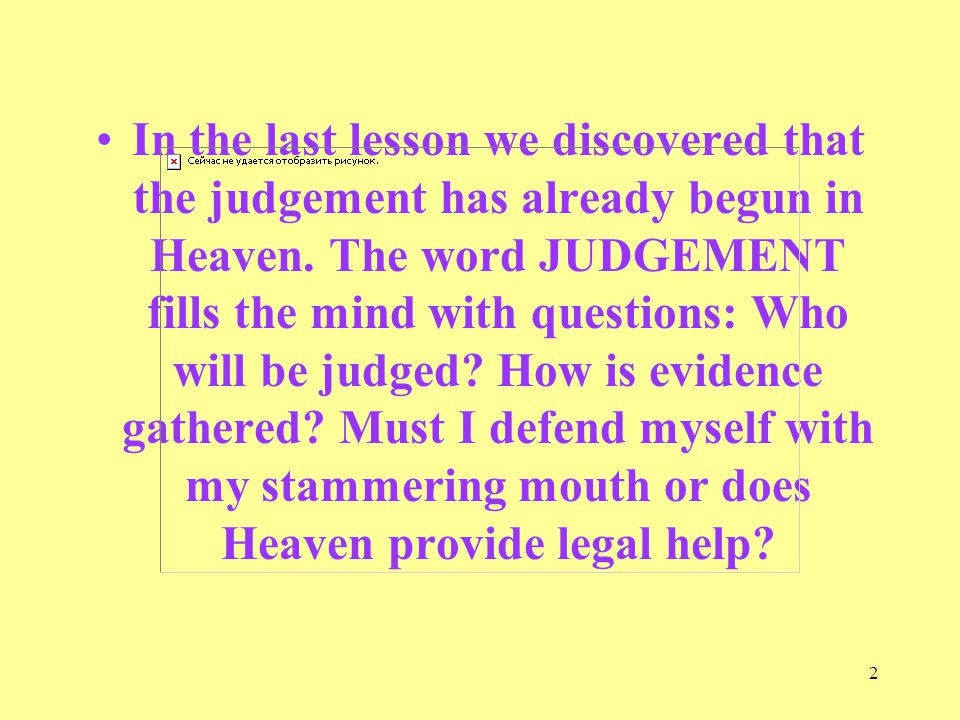 2 In the last lesson we discovered that the judgement has already begun in Heaven.