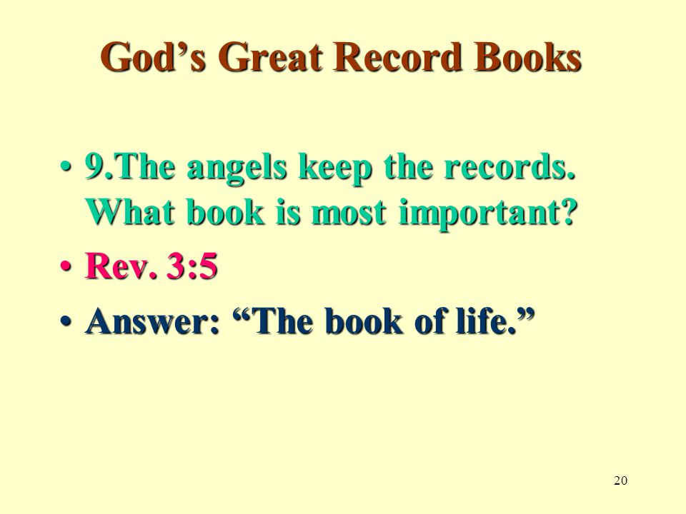 20 God's Great Record Books 9.The angels keep the records.