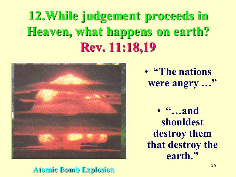 26 12.While judgement proceeds in Heaven, what happens on earth.