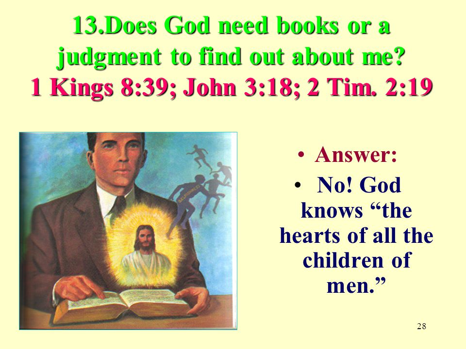 28 13.Does God need books or a judgment to find out about me.