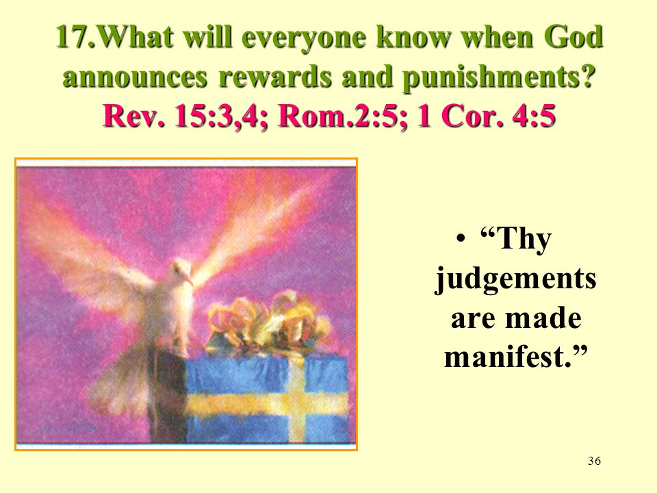 36 17.What will everyone know when God announces rewards and punishments.