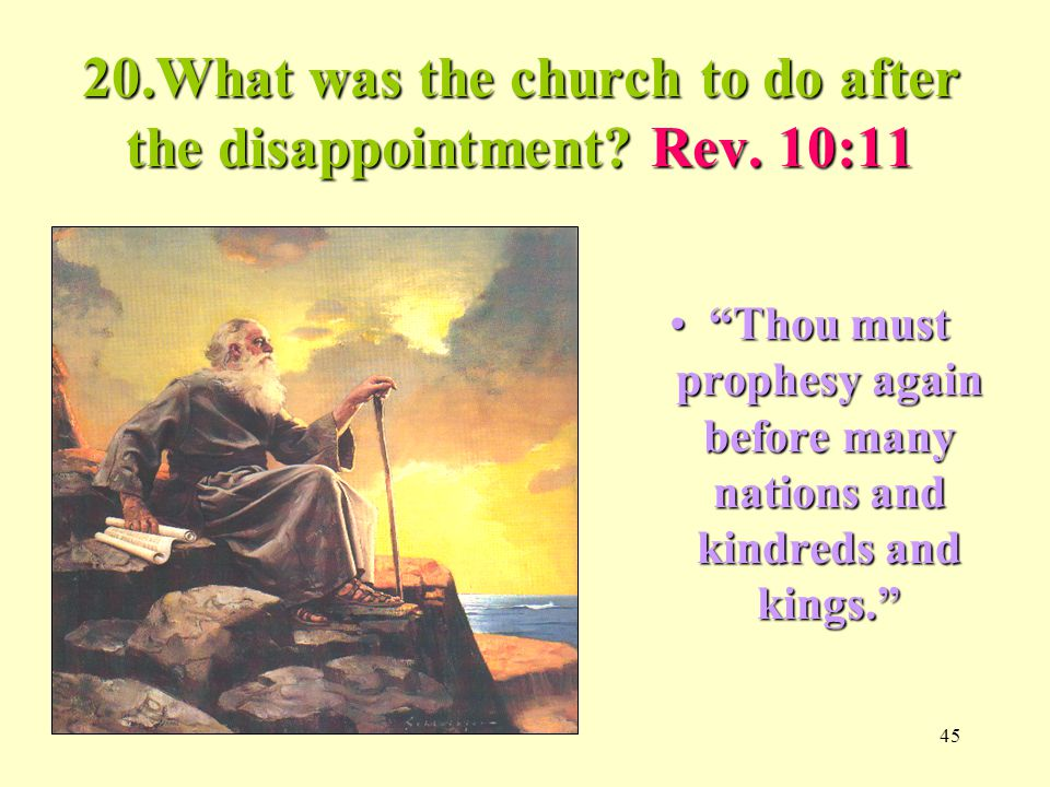 45 20.What was the church to do after the disappointment.