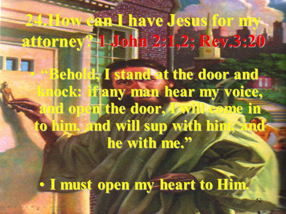 52 24.How can I have Jesus for my attorney.