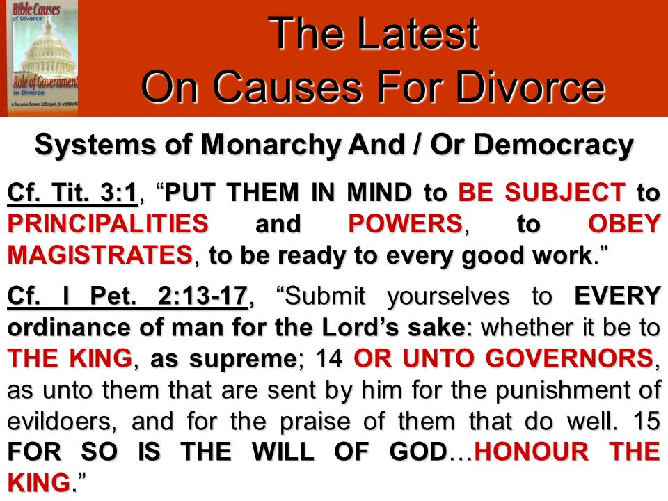 "The Latest On Causes For Divorce Cf. I Pet. 2:13-17, ""Submit yourselves to EVERY ordinance of man for the Lord's sake: whether it be to THE KING, as s"