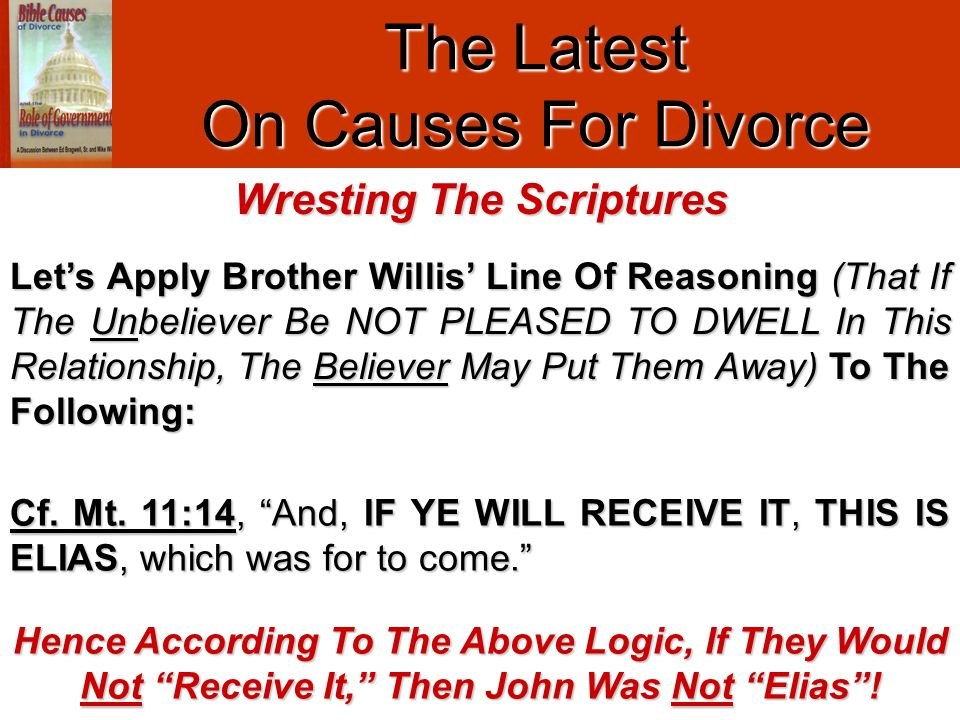 "The Latest On Causes For Divorce Cf. Mt. 11:14, ""And, IF YE WILL RECEIVE IT, THIS IS ELIAS, which was for to come."" Hence According To The Above Logic"