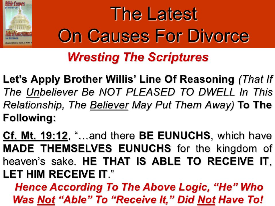 "The Latest On Causes For Divorce Cf. Mt. 19:12, ""…and there BE EUNUCHS, which have MADE THEMSELVES EUNUCHS for the kingdom of heaven's sake. HE THAT I"