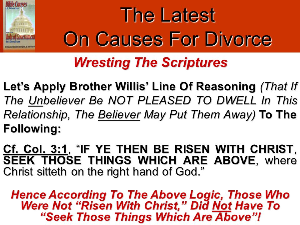 "The Latest On Causes For Divorce Cf. Col. 3:1, ""IF YE THEN BE RISEN WITH CHRIST, SEEK THOSE THINGS WHICH ARE ABOVE, where Christ sitteth on the right"