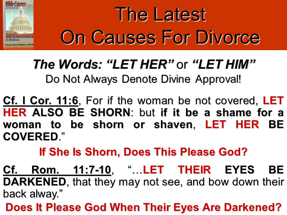 The Latest On Causes For Divorce If She Is Shorn, Does This Please God? Cf. I Cor. 11:6, For if the woman be not covered, LET HER ALSO BE SHORN: but i