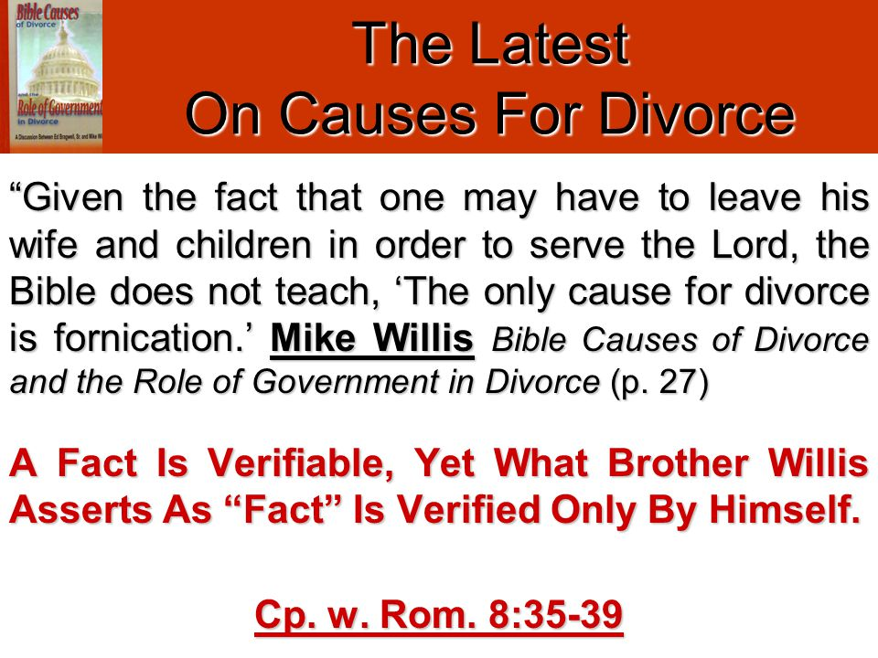 """Given the fact that one may have to leave his wife and children in order to serve the Lord, the Bible does not teach, 'The only cause for divorce is"