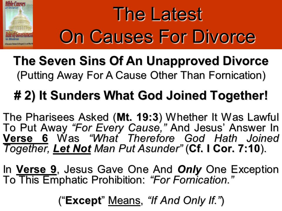 "The Latest On Causes For Divorce # 2) It Sunders What God Joined Together! The Pharisees Asked (Mt. 19:3) Whether It Was Lawful To Put Away ""For Every"