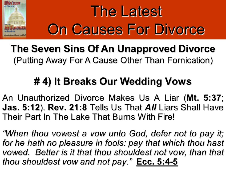The Latest On Causes For Divorce # 4) It Breaks Our Wedding Vows An Unauthorized Divorce Makes Us A Liar (Mt. 5:37; Jas. 5:12). Rev. 21:8 Tells Us Tha