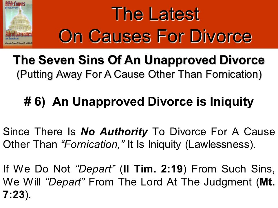 "The Latest On Causes For Divorce # 6) An Unapproved Divorce is Iniquity Since There Is No Authority To Divorce For A Cause Other Than ""Fornication,"" I"