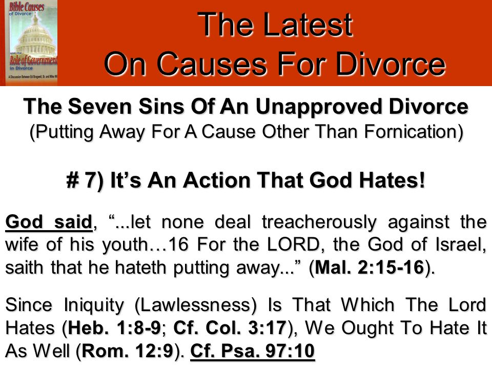 "The Latest On Causes For Divorce # 7) It's An Action That God Hates! God said, ""...let none deal treacherously against the wife of his youth…16 For th"