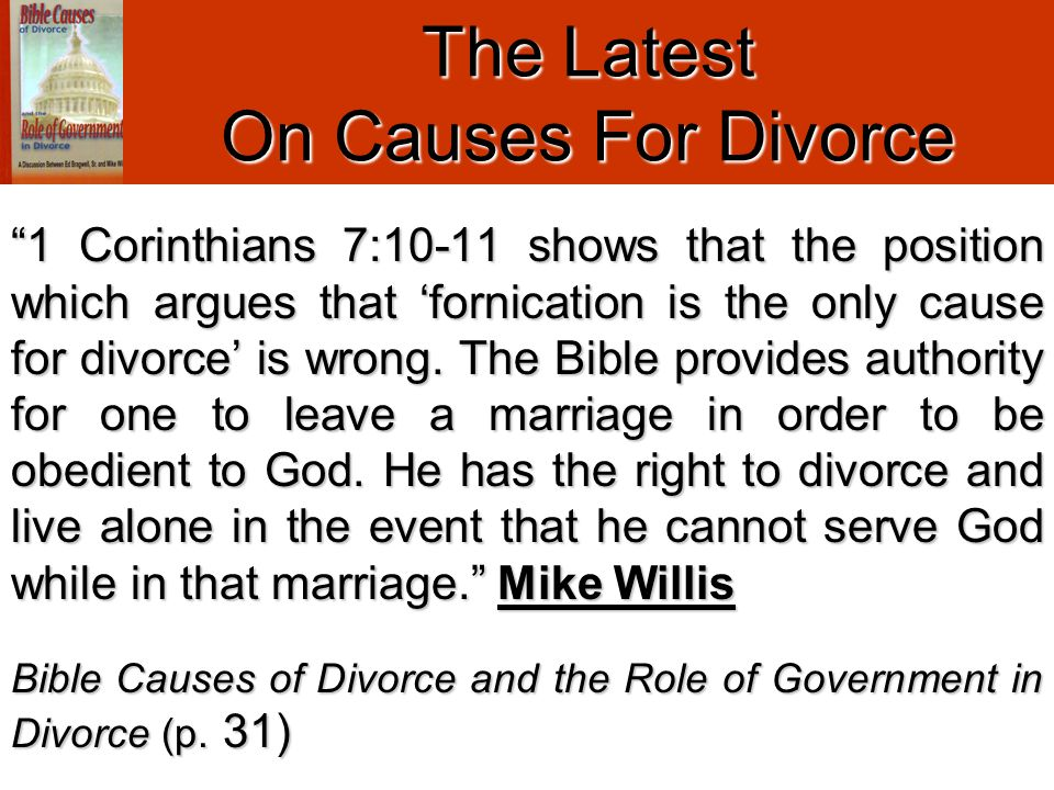 """1 Corinthians 7:10-11 shows that the position which argues that 'fornication is the only cause for divorce' is wrong. The Bible provides authority fo"