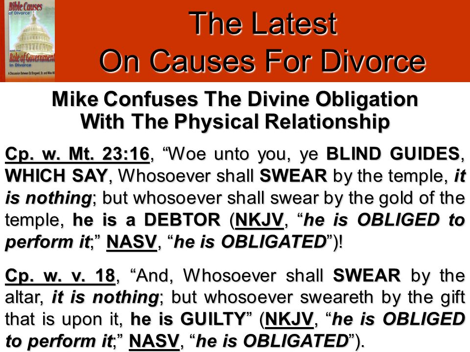"The Latest On Causes For Divorce Cp. w. Mt. 23:16, ""Woe unto you, ye BLIND GUIDES, WHICH SAY, Whosoever shall SWEAR by the temple, it is nothing; but"