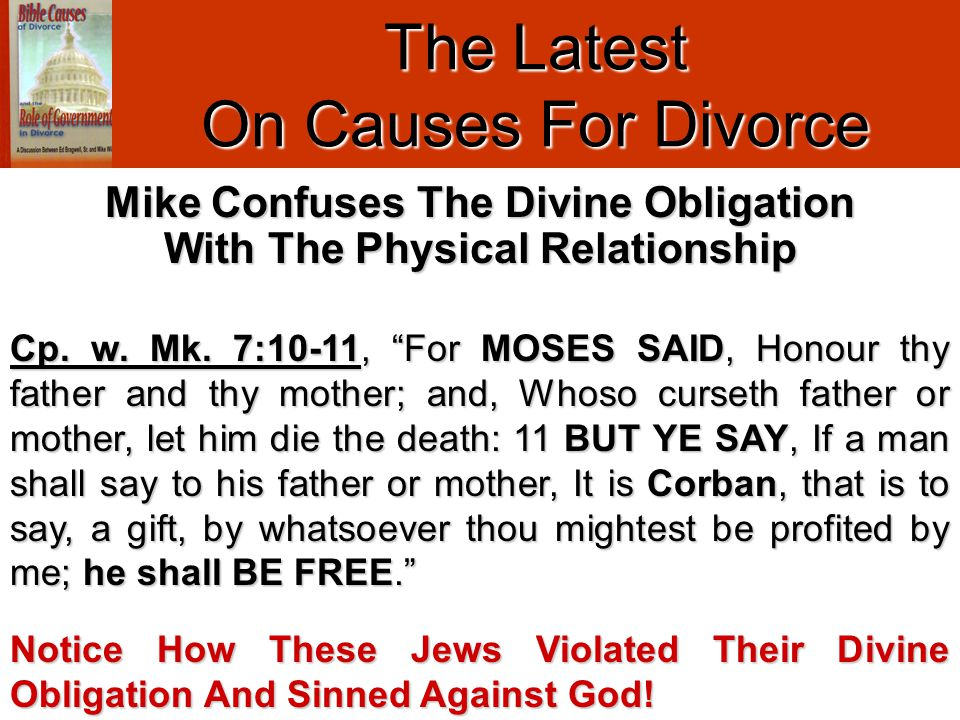 "The Latest On Causes For Divorce Cp. w. Mk. 7:10-11, ""For MOSES SAID, Honour thy father and thy mother; and, Whoso curseth father or mother, let him d"