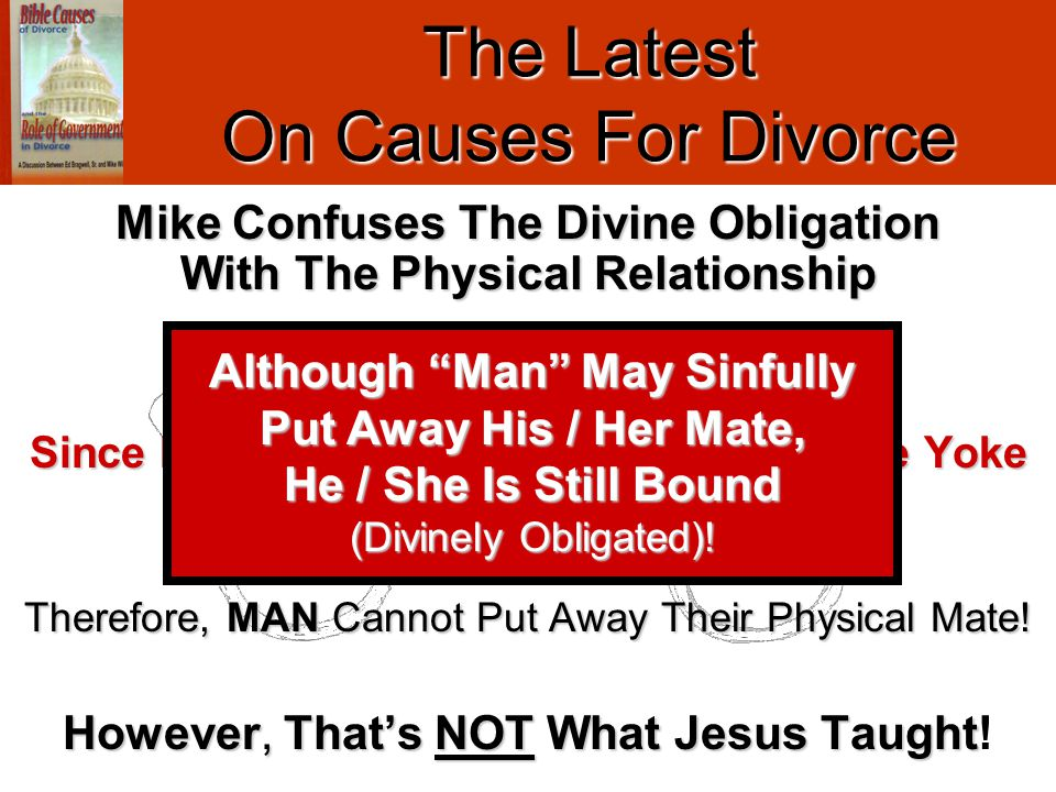 Mike Teaches Since MAN Cannot Free Himself From The Yoke (Divine Obligation) Therefore, MAN Cannot Put Away Their Physical Mate! However, That's NOT W