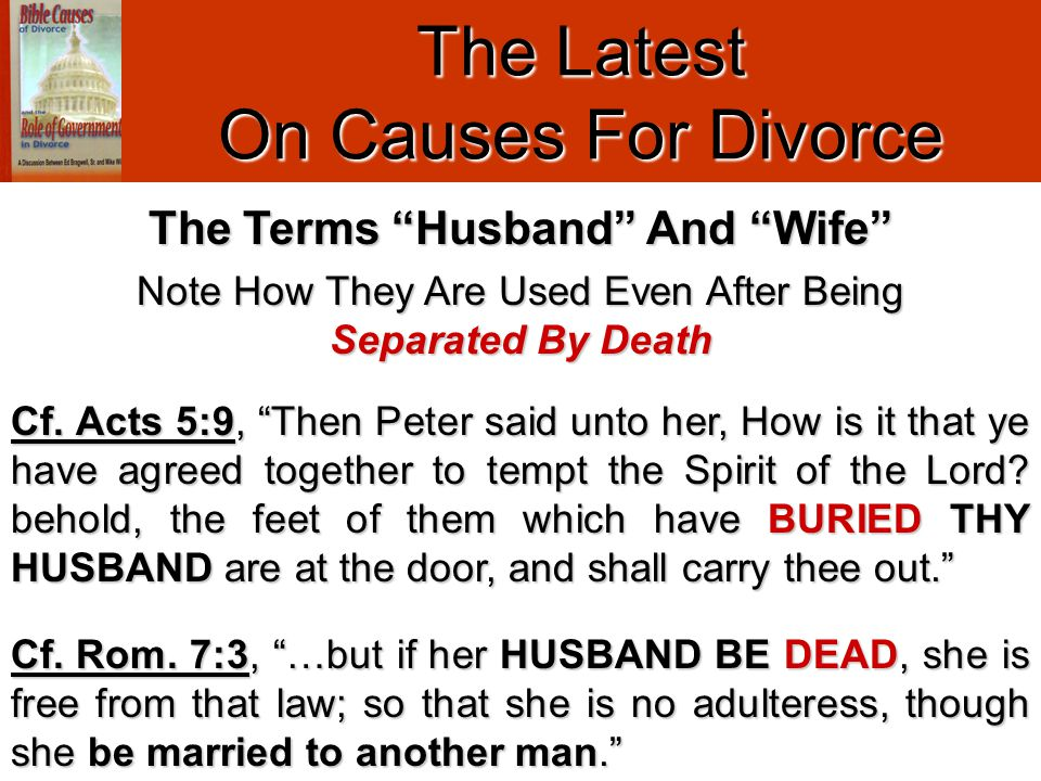 "The Latest On Causes For Divorce Note How They Are Used Even After Being Separated By Death The Terms ""Husband"" And ""Wife"" Cf. Acts 5:9, ""Then Peter s"