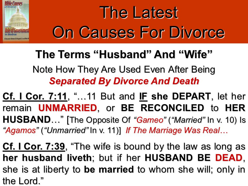 "The Latest On Causes For Divorce Note How They Are Used Even After Being Separated By Divorce And Death The Terms ""Husband"" And ""Wife"" Cf. I Cor. 7:11"