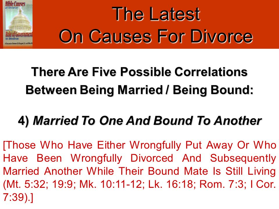 The Latest On Causes For Divorce 4) Married To One And Bound To Another [Those Who Have Either Wrongfully Put Away Or Who Have Been Wrongfully Divorce