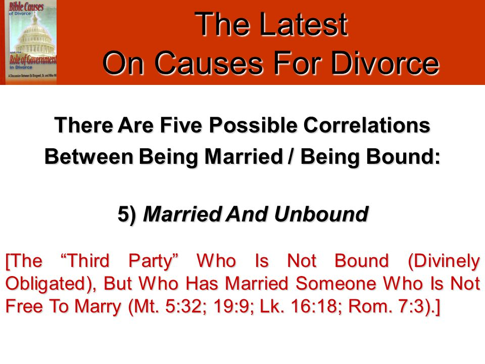 "The Latest On Causes For Divorce 5) Married And Unbound [The ""Third Party"" Who Is Not Bound (Divinely Obligated), But Who Has Married Someone Who Is N"