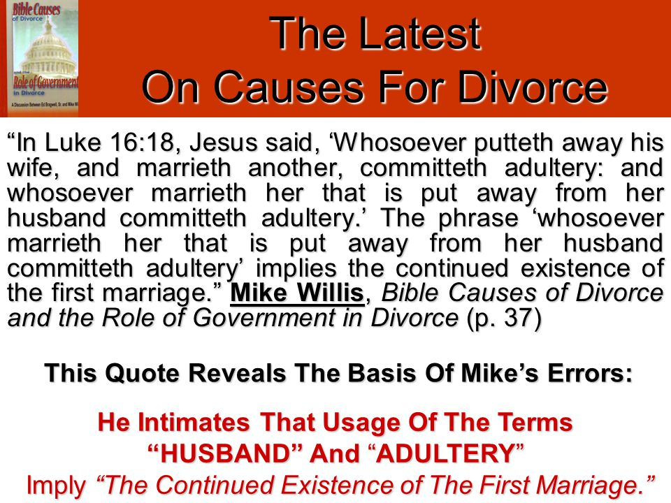 """In Luke 16:18, Jesus said, 'Whosoever putteth away his wife, and marrieth another, committeth adultery: and whosoever marrieth her that is put away f"