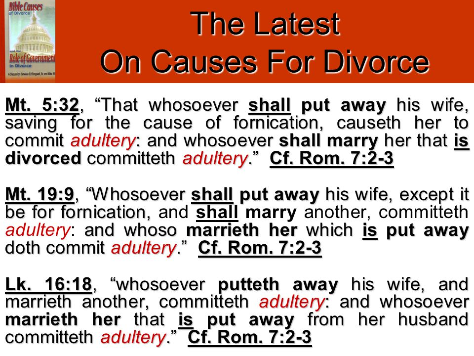 "Mt. 5:32, ""That whosoever shall put away his wife, saving for the cause of fornication, causeth her to commit adultery:and whosoever shall marry her t"