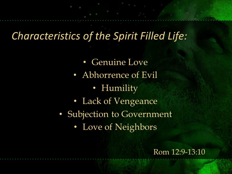 Genuine Love Abhorrence of Evil Humility Lack of Vengeance Subjection to Government Love of Neighbors Rom 12:9-13:10 Characteristics of the Spirit Fil