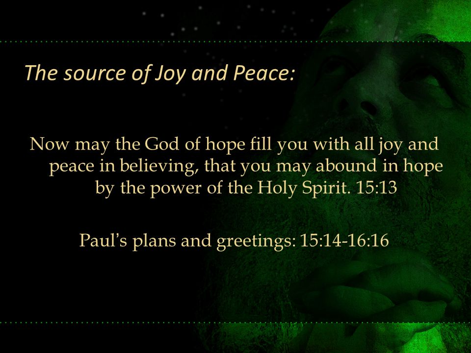 Now may the God of hope fill you with all joy and peace in believing, that you may abound in hope by the power of the Holy Spirit. 15:13 Paul's plans
