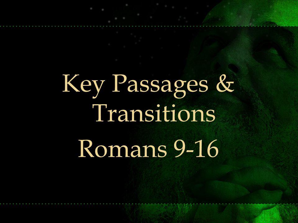 Key Passages & Transitions Romans 9-16