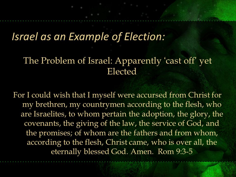 The Problem of Israel: Apparently 'cast off' yet Elected For I could wish that I myself were accursed from Christ for my brethren, my countrymen accor