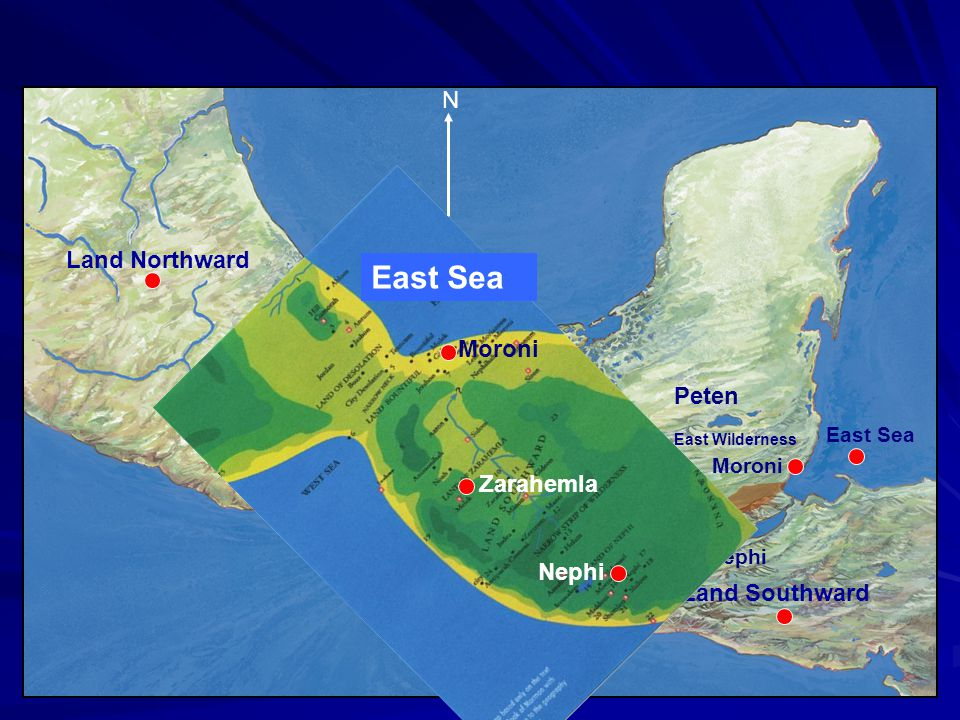 Land Northward Land Southward Nephi Narrow Neck Zarahemla Manti Ramah Moroni East Sea N East Wilderness Peten West Sea East Sea Moroni Zarahemla Nephi